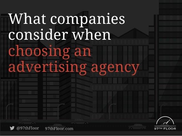 What companies consider when choosing an advertising agency  @97thFloor  97thFloor.com