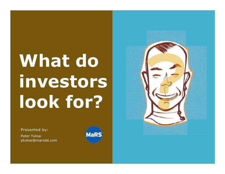? What do investors look for? Presented by: Peter Tolnai ptolnai@marsdd.com