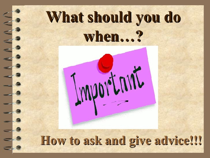 What should you do when…? How to ask and give advice!!!