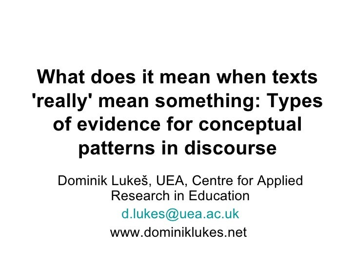 What does it mean when texts 'really' mean something: Types of evidence for conceptual patterns in discourse Dominik Lukeš...