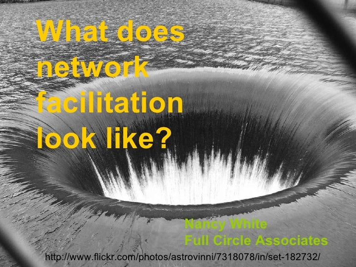 http://www.flickr.com/photos/astrovinni/7318078/in/set-182732/ What does network facilitation look like? Nancy White Full ...
