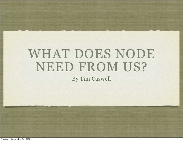 WHAT DOES NODE                          NEED FROM US?                               By Tim Caswell     Tuesday, September ...