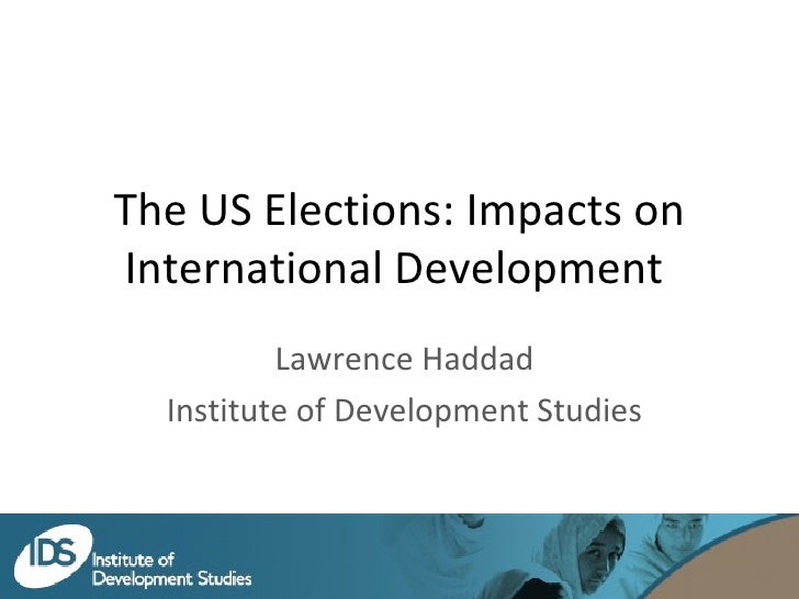 The US Elections: Impacts on International Development  Lawrence Haddad Institute of Development Studies