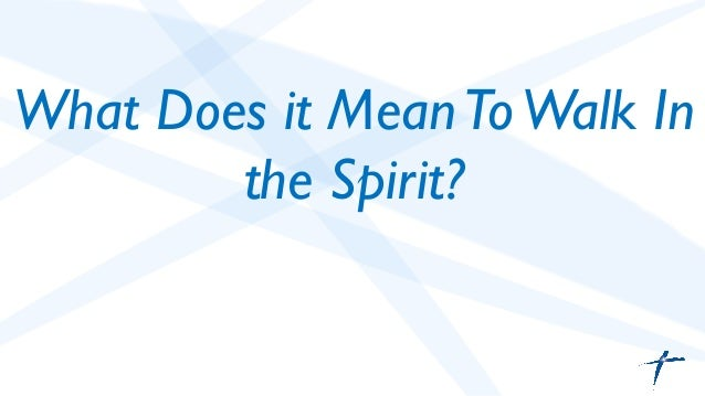 What does it mean to walk in the spirit