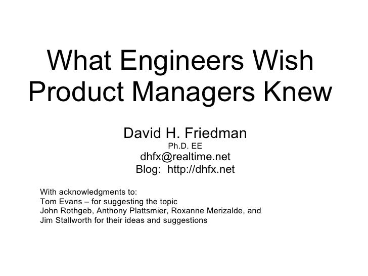 What Engineers Wish Product Managers Knew David H. Friedman Ph.D. EE [email_address] Blog:  http://dhfx.net With acknowled...