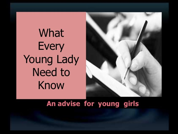 What   EveryYoung Lady  Need to   Know    An advise for young girls