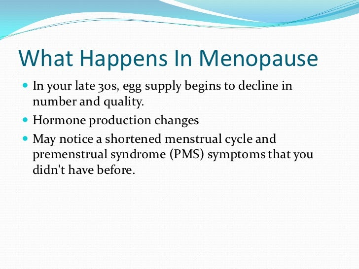 What Happens In Menopause<br />In your late 30s, egg supply begins to decline in number and quality. <br />Hormone product...