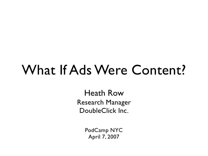 What If Ads Were Content?           Heath Row         Research Manager          DoubleClick Inc.            PodCamp NYC   ...