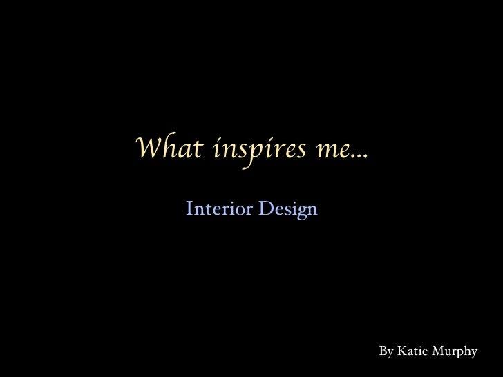 What inspires me... Interior Design By Katie Murphy