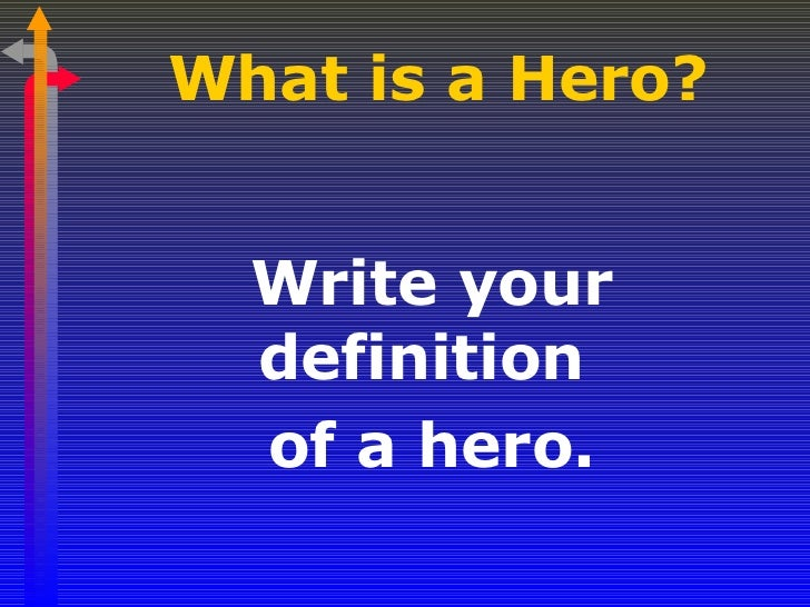 definition of a hero Hero définition, signification, qu'est ce que hero: a person who is admired for having done something very brave or having achieved something en savoir plus.