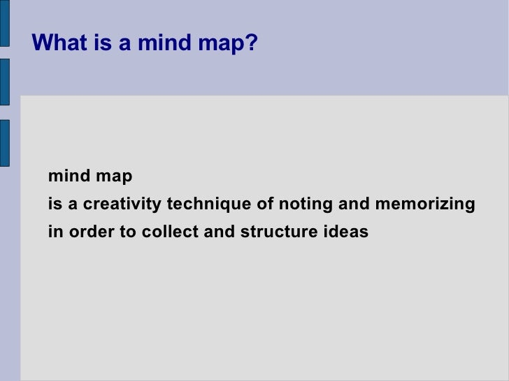 What is a mind map? is a creativity technique of noting and memorizing  in order to collect and structure ideas mind map