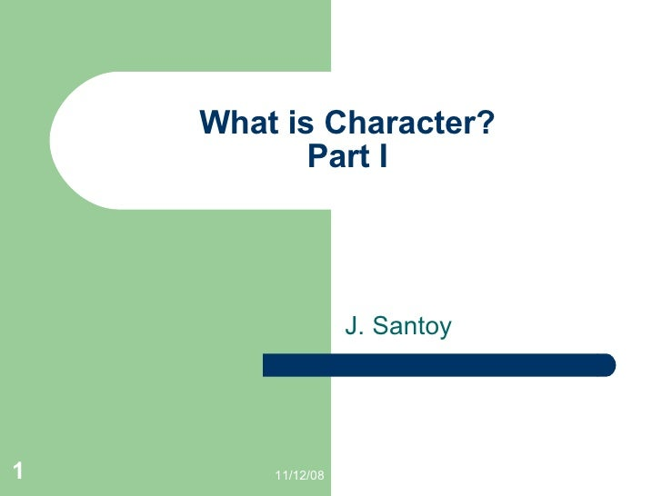 What is Character? Part I J. Santoy