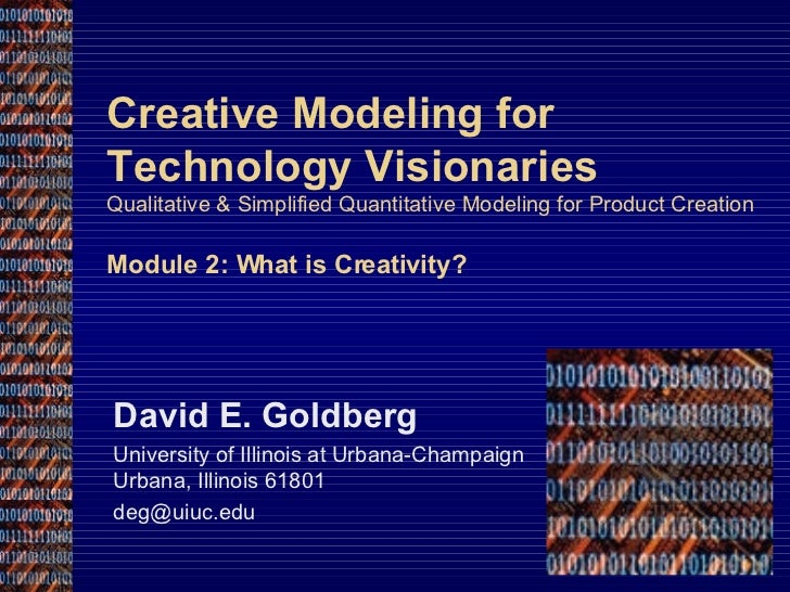 Creative Modeling for Technology Visionaries Qualitative & Simplified Quantitative Modeling for Product Creation Module 2:...