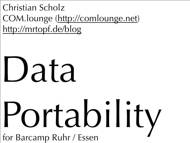 Christian Scholz COM.lounge (http://comlounge.net) http://mrtopf.de/blog     Data Portability for Barcamp Ruhr / Essen