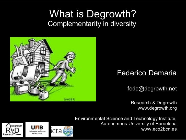 What is Degrowth?Complementarity in diversity                           Federico Demaria                                fe...