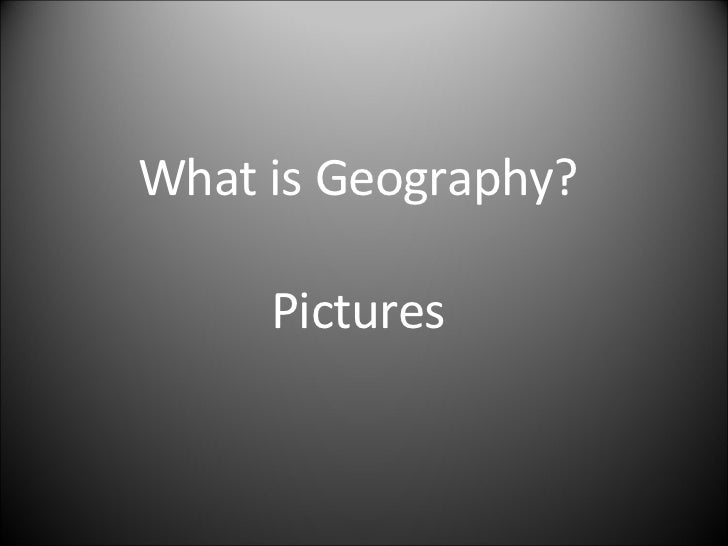 What Is Geography Pics Slideshow