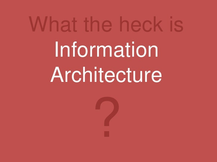What the heck is Information Architecture?