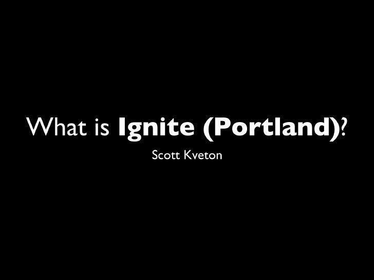 What Is Ignite   Scott Kveton