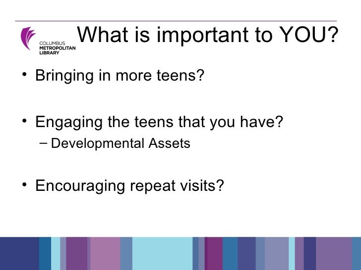 What is important to YOU? <ul><li>Bringing in more teens? </li></ul><ul><li>Engaging the teens that you have? </li></ul><u...
