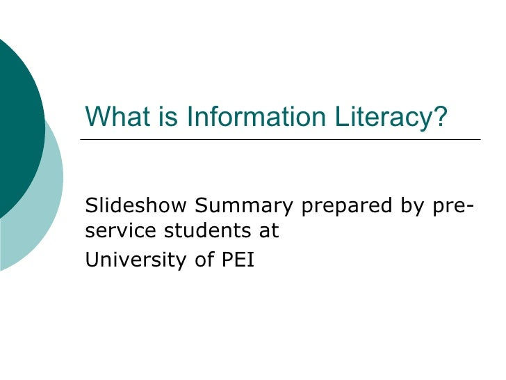What is Information Literacy? Slideshow Summary prepared by pre-service students at University of PEI