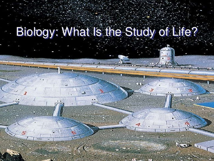 Biology: What Is the Study of Life?
