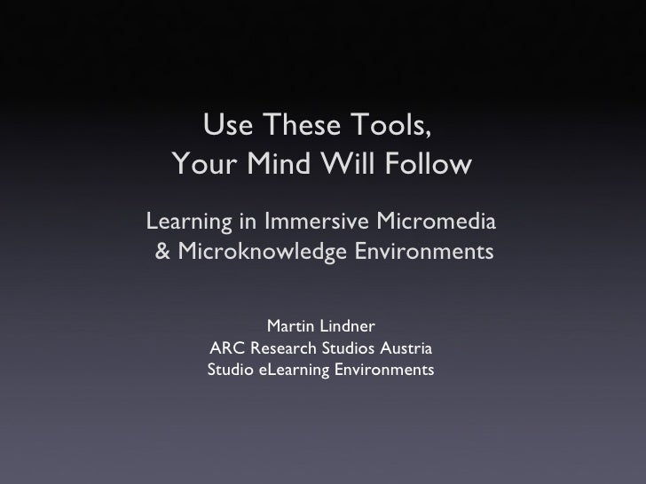 Use These Tools,  Your Mind Will Follow Martin Lindner ARC Research Studios Austria Studio eLearning Environments Learning...