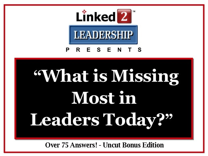 "Over 75 Answers! - Uncut Bonus Edition P  R  E  S  E  N  T  S "" What is Missing Leaders Today? ""   Most in"
