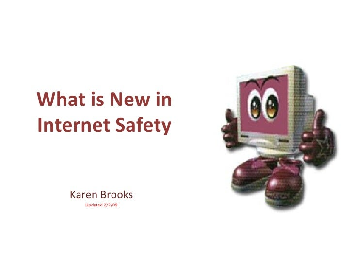 What is New in Internet Safety Karen Brooks Updated 2/2/09