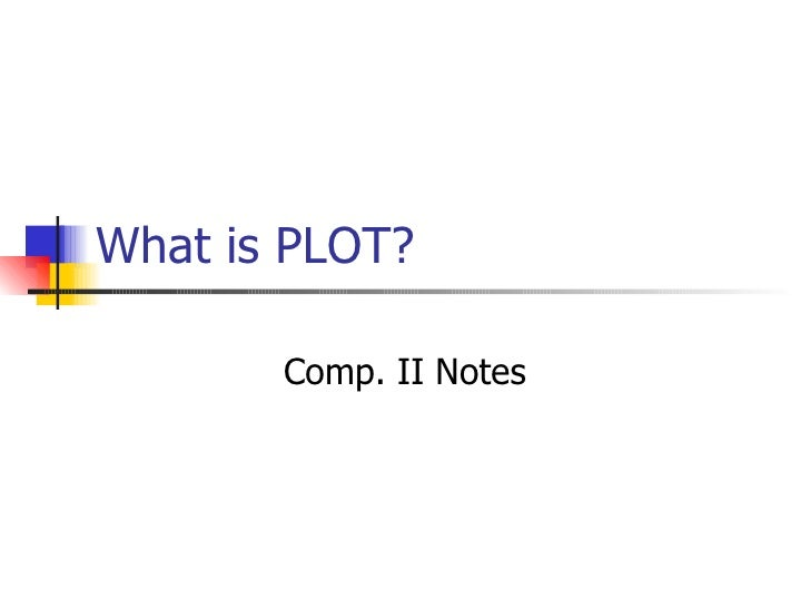 What is PLOT? Comp. II Notes