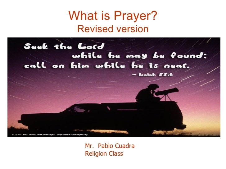 What is Prayer? Revised version Mr.  Pablo Cuadra Religion Class