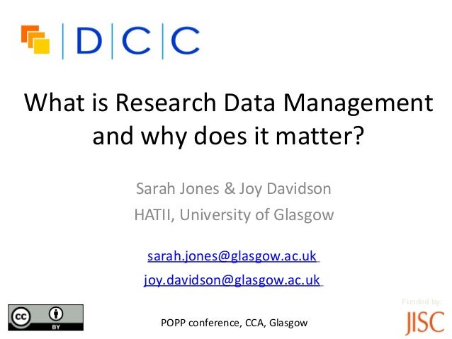What is Research Data Management     and why does it matter?        Sarah Jones & Joy Davidson        HATII, University of...
