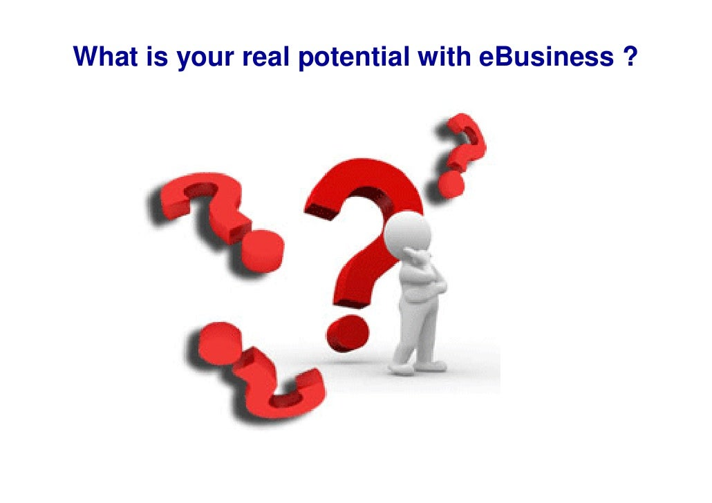 What is your real potential with eBusiness ?