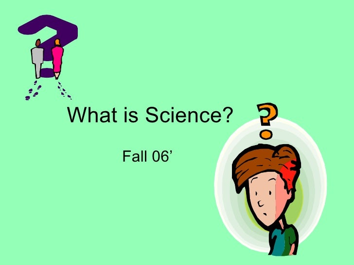 What is Science? Fall 06'