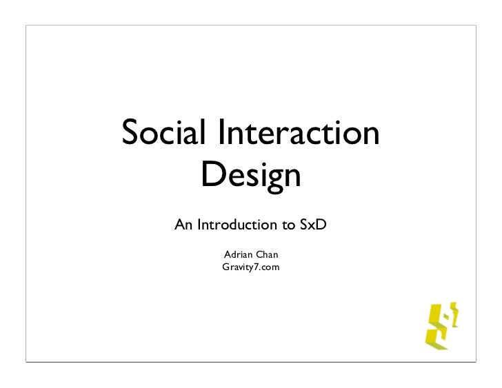 Social Interaction      Design    An Introduction to SxD          Adrian Chan          Gravity7.com