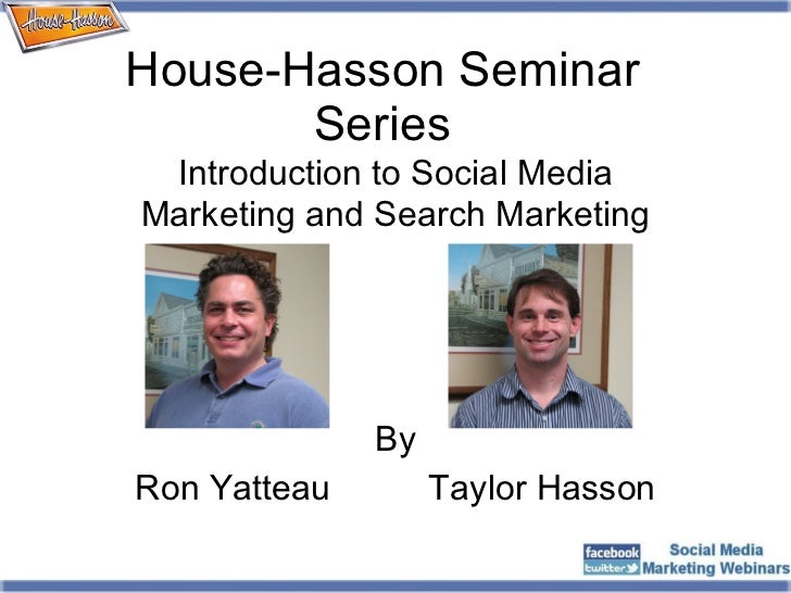 House-Hasson Seminar Series By Ron Yatteau  Taylor Hasson Introduction to Social Media Marketing and Search Marketing