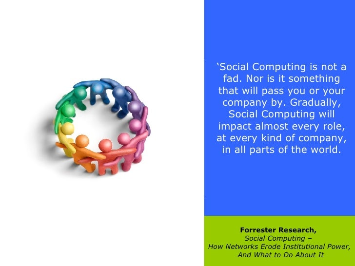 Forrester Research,  Social Computing –   How Networks Erode Institutional Power,  And What to Do About It ' Social Comput...