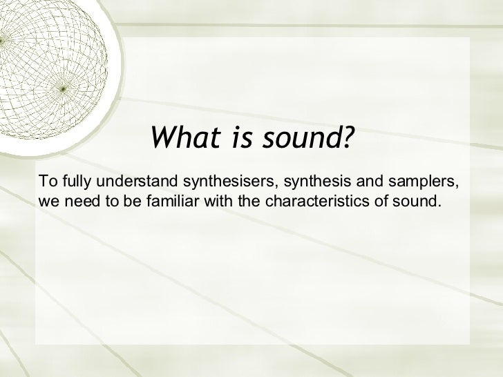 What is sound? To fully understand synthesisers, synthesis and samplers, we need to be familiar with the characteristics o...