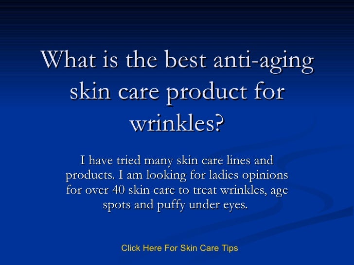 What is the best anti-aging skin care product for wrinkles?
