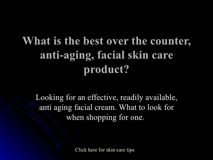 What is the best over the counter, anti-aging, facial skin ...