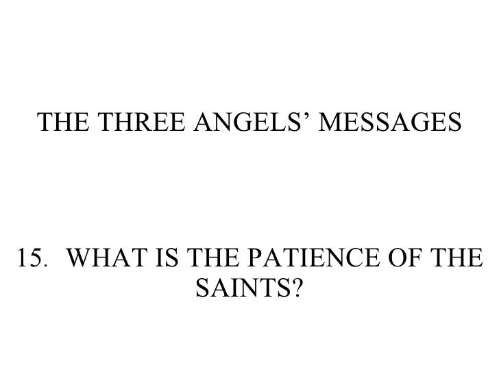 THE THREE ANGELS' MESSAGES 15 . WHAT IS THE PATIENCE OF THE SAINTS?