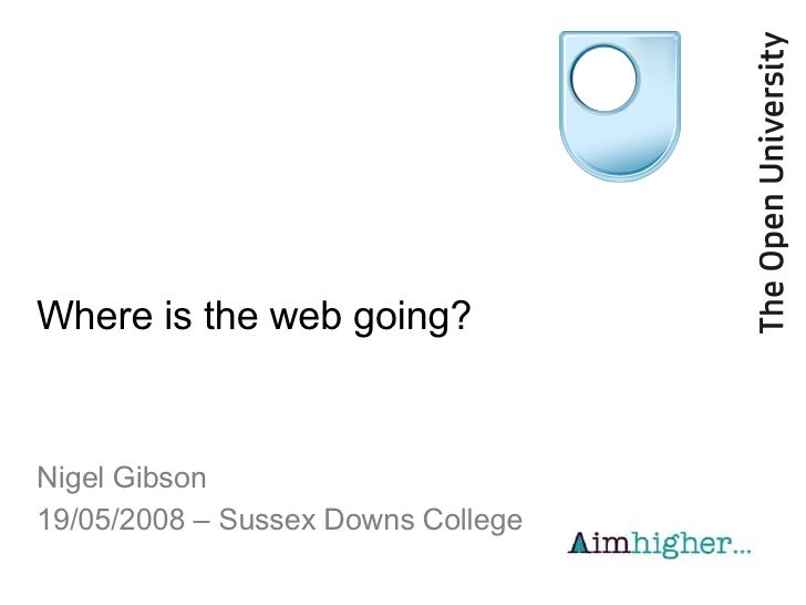 Where is the web going? Nigel Gibson 19/05/2008 – Sussex Downs College
