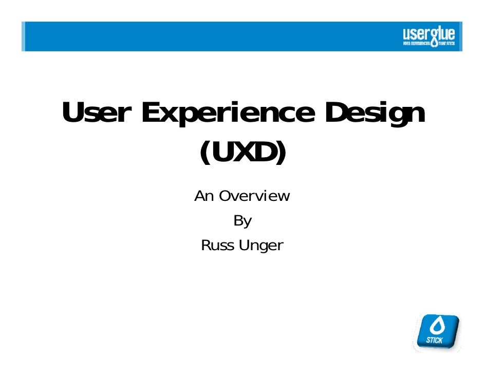 User Experience Design         (         (UXD))         An Overview              By          Russ Unger