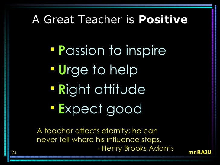 a good teacher should have positive attitude Positive regard for kids according to linda smith, executive director of the national association of child care resource and referral agencies, a characteristic of a good child care worker is having a genuine and natural affinity for children and being empathetic to their needs.