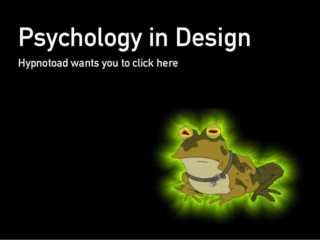 Psychology in Design Hypnotoad wants you to click here