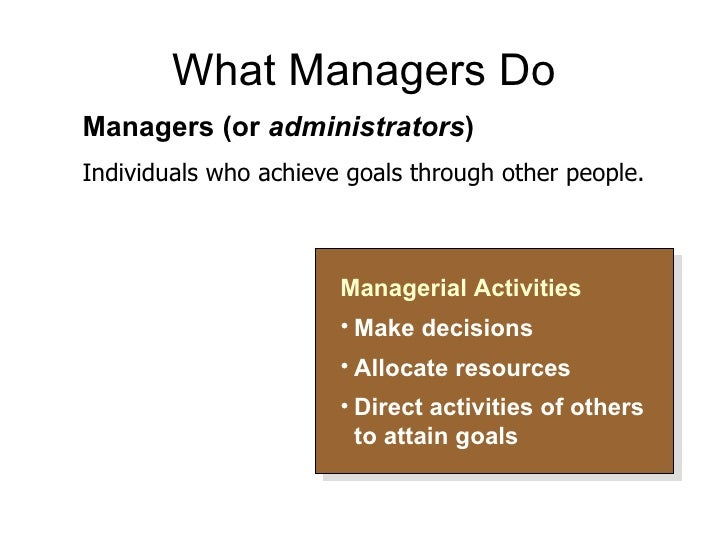 What Managers Do <ul><li>Managerial Activities </li></ul><ul><li>Make decisions </li></ul><ul><li>Allocate resources </li>...