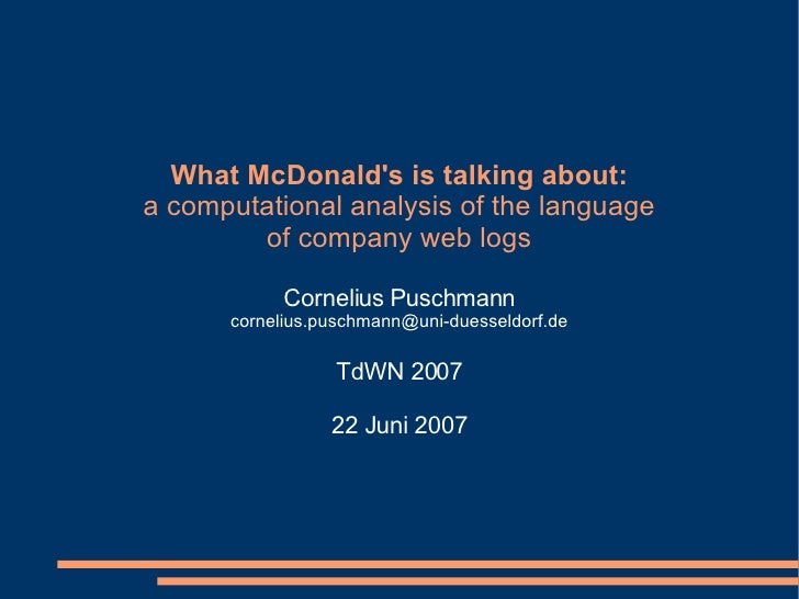 What McDonald's is talking about: a computational analysis of the language of company web logs Cornelius Puschmann [email_...