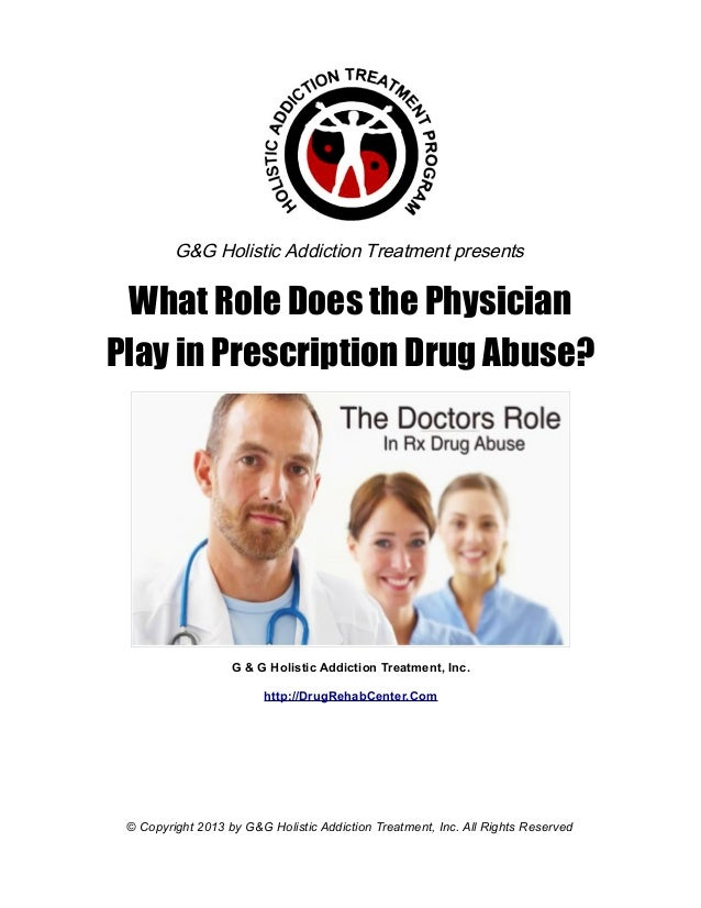 G&G Holistic Addiction Treatment presents What Role Does the PhysicianPlay in Prescription Drug Abuse?                   G...