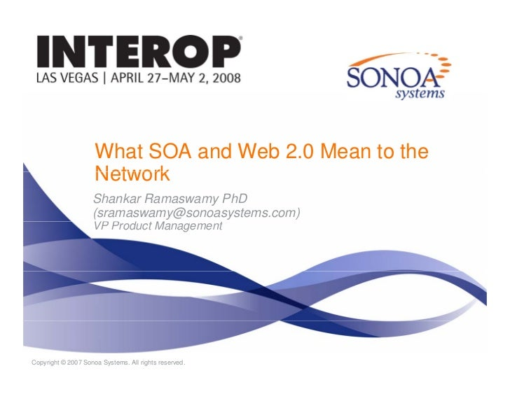 What SOA and Web 2.0 Mean to the                      Network                     Shankar Ramaswamy PhD                   ...