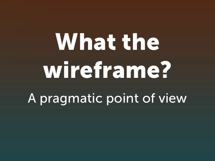 What the   wireframe? A pragmatic point of view