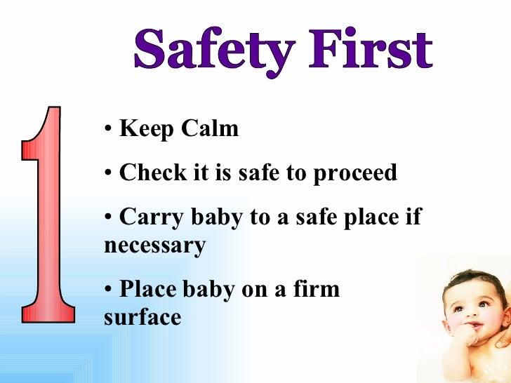 1 Safety First <ul><li>Keep Calm </li></ul><ul><li>Check it is safe to proceed </li></ul><ul><li>Carry baby to a safe plac...